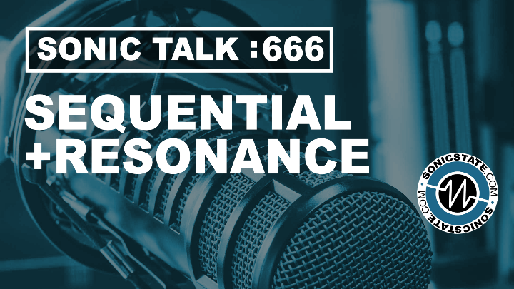 Podcast: Sonic TALK 666 - Sequential + Resonance