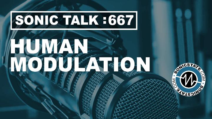 Podcast: Sonic TALK 667 - Human Modulation