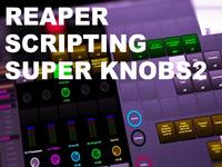 Advanced Reaper Scripting With Smart Knobs 2