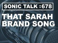Podcast: Sonic TALK 678 - That Sarah Brand Song