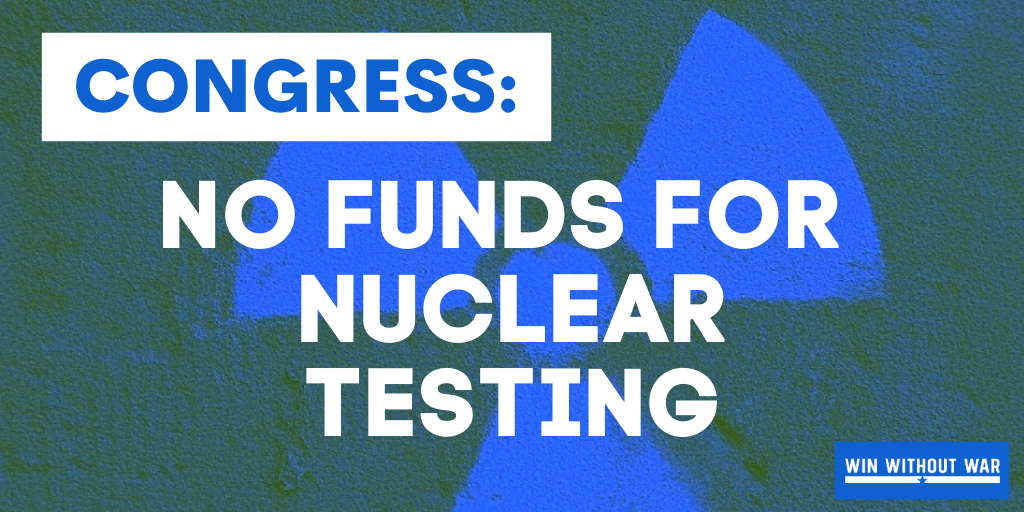 Add your name: Demand Congress prohibit funds for nuclear testing!