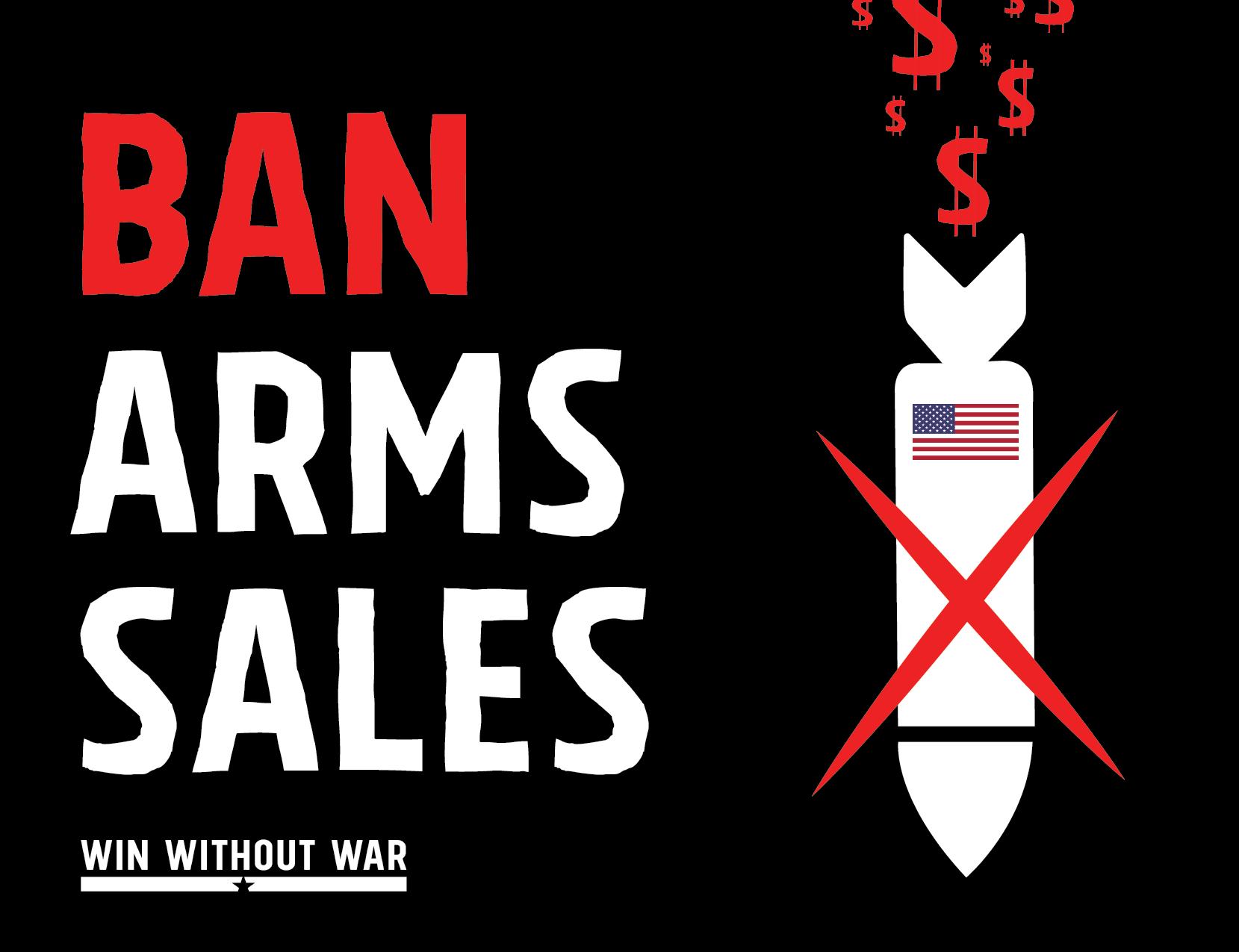 Dear Congress: Ban Arms Sales Now!