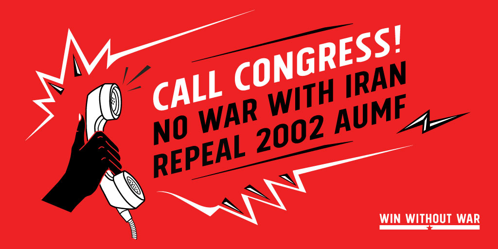 Call Congress: No war with Iran! Repeal 2002 AUMF!