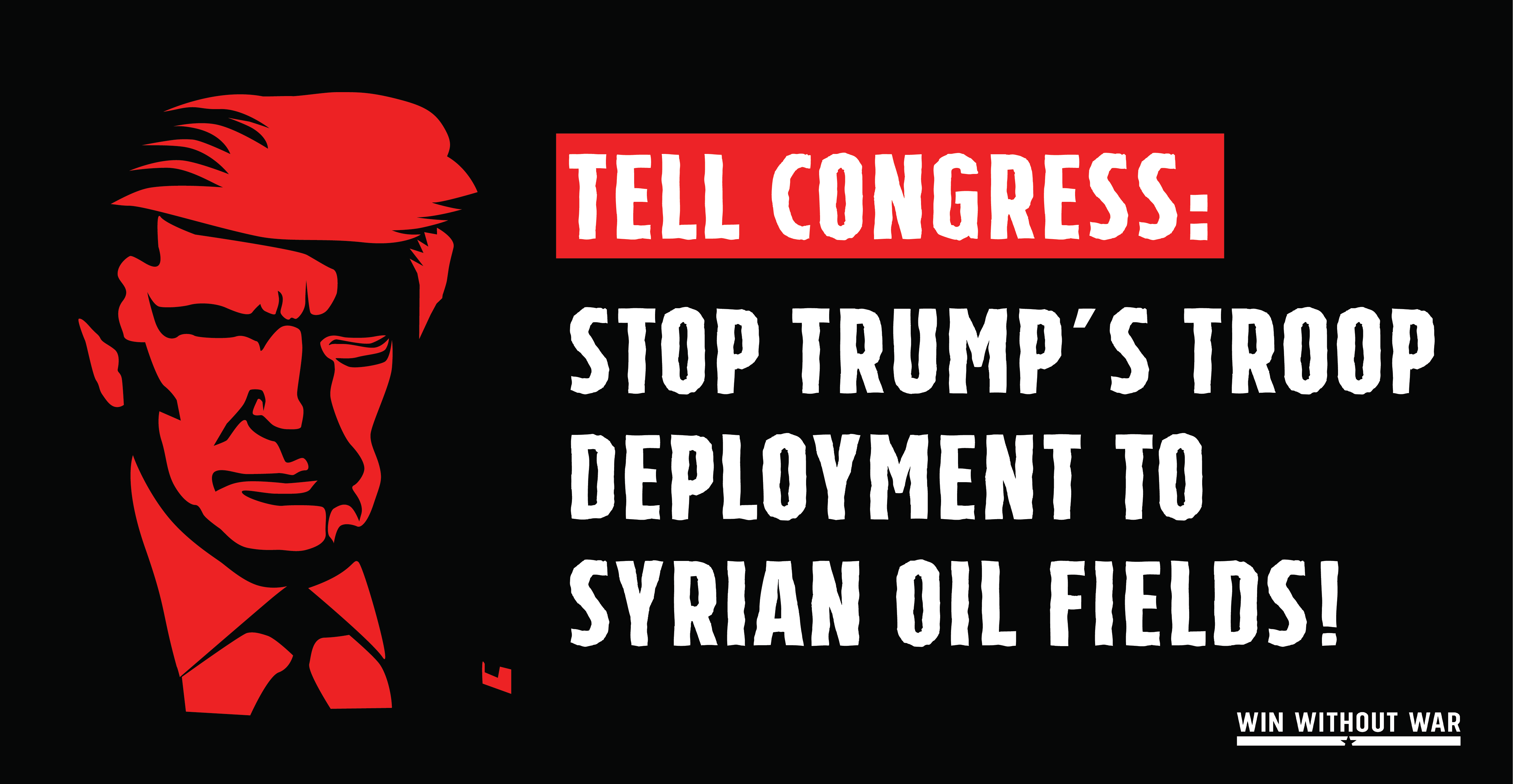 Tell Congress: say NO to Trump's troop deployment to Syrian oil fields!