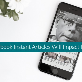 How-Facebook-Instant-Articles-Will-Impact-Publishers