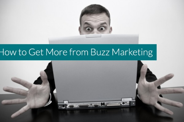 How to Get More from Buzz Marketing