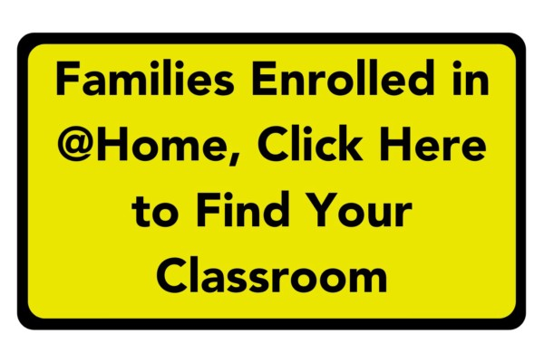 Families enrolled in at home, click here to find your classroom