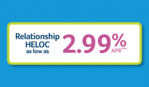 Relationship HELOC as low as 2.99%