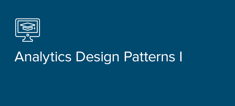 Analytics Design Patterns I