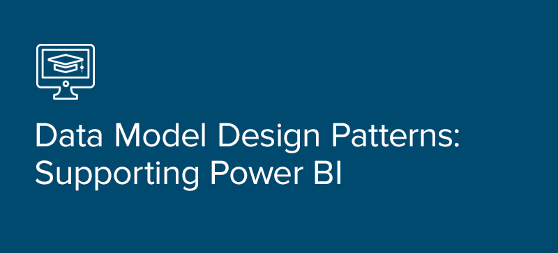 Data Model Design Patterns: Supporting Power BI