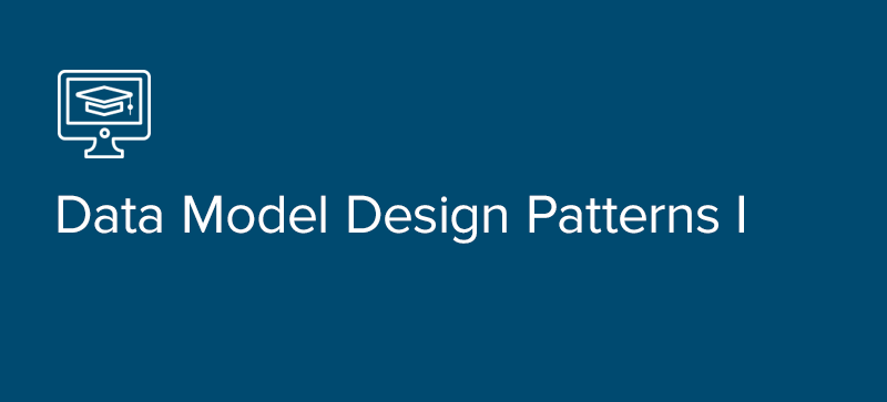 Data Model Design Patterns I
