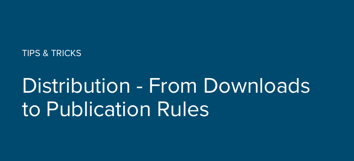 Distribution – From Downloads to Publication Rules
