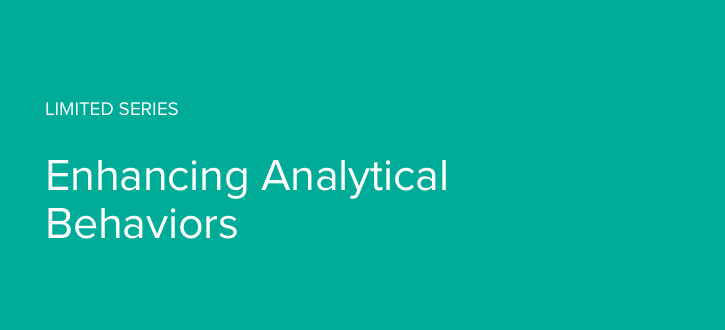 Limited Series – Enhancing Analytical Behaviors