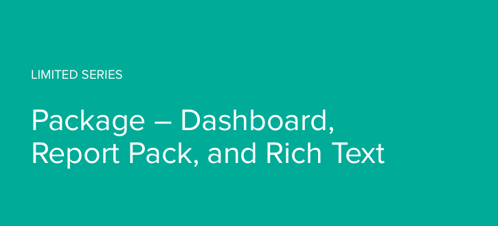 Limited Series – Package – Dashboard, Report Pack, and Rich Text