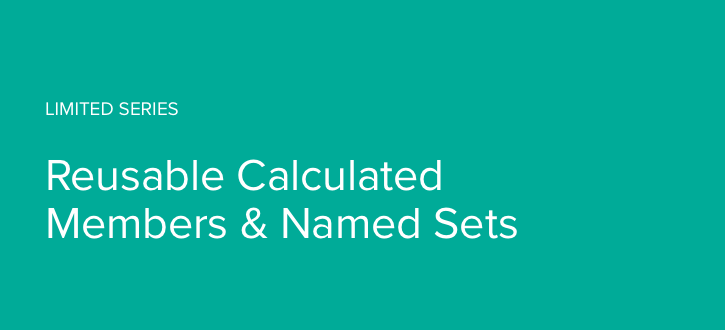 Limited Series – Reusable Calculated Members & Named Sets