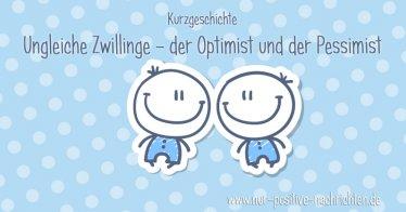 Inspirierende Kurzgeschichte - Ungleiche Zwillinge - der Optimist und der Pessimist