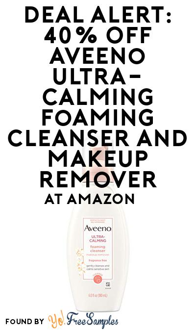 DEAL ALERT: 40% OFF Aveeno Ultra-Calming Foaming Cleanser and Makeup Remover At Amazon