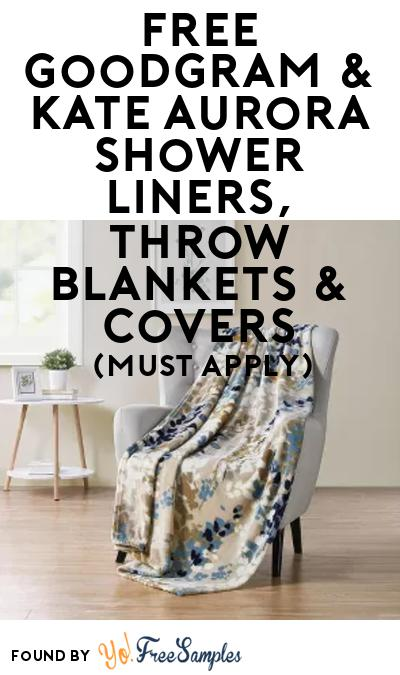 FREE Goodgram & Kate Aurora Shower Liners, Throw Blankets & Covers At BzzAgent (Must Apply)