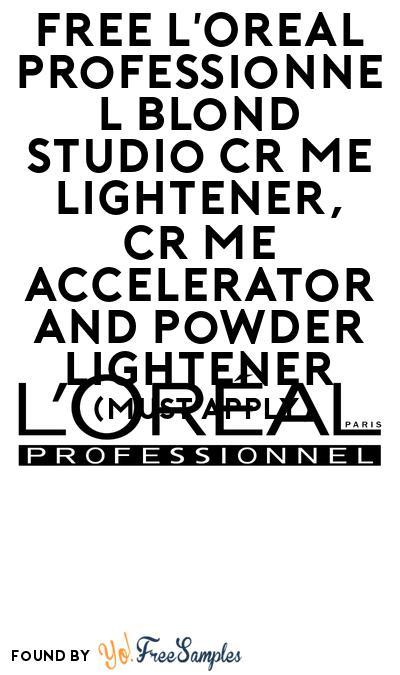 FREE L'Oreal Professionnel Blond Studio Crème Lightener, Crème Accelerator And Powder Lightener At BzzAgent (Must Apply)