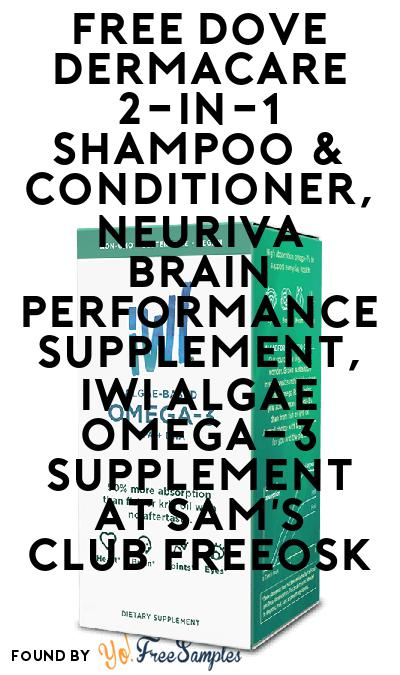 FREE Dove Dermacare 2-in-1 Shampoo & Conditioner, Neuriva Brain Performance Supplement, iWi Algae Omega-3 Supplement At Sam's Club Freeosk