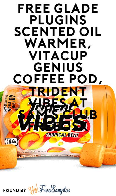 FREE Glade Plugins Scented Oil Warmer, VitaCup Genius Coffee Pod, Trident VIBES At Sam's Club Freeosk