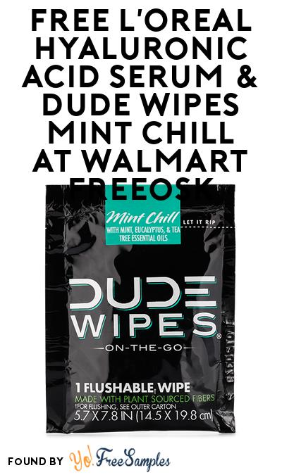 FREE L'Oreal Hyaluronic Acid Serum & DUDE Wipes Mint Chill At Walmart Freeosk