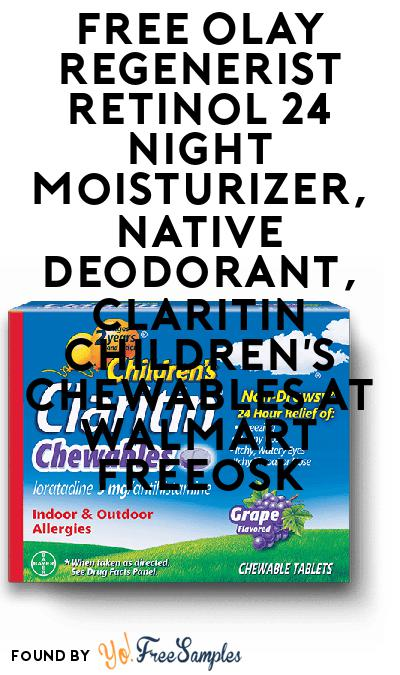 FREE Olay Regenerist Retinol 24 Night Moisturizer, Native Deodorant, Claritin Children's Chewables At Walmart Freeosk