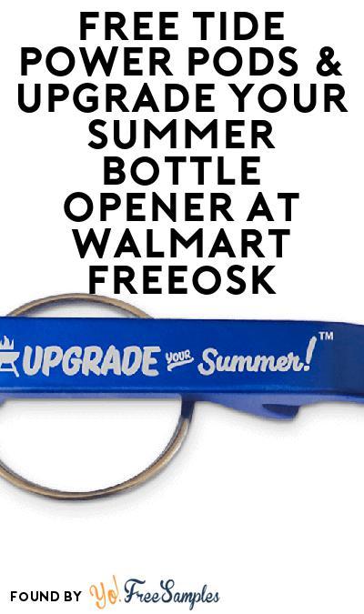 FREE Tide POWER PODS & Upgrade your Summer Bottle Opener At Walmart Freeosk