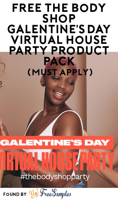 FREE The Body Shop Galentine's Day Virtual House Party Product Pack (Must Apply)