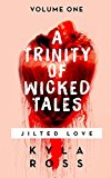 A Trinity of Wicked Tales: Volume One- Jilted Love (Kindle Edition)