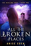 All the Broken Places: The Healing Edge - Book One (Kindle Edition)