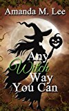Any Witch Way You Can (Wicked Witches of the Midwest Book 1) (Kindle Edition)