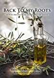 Back To My Roots: Sharing Recipes From The Villages Of Greece (Kindle Edition)