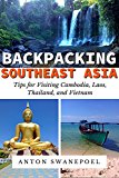 Backpacking SouthEast Asia: Tips for Visiting Cambodia, Laos, Thailand and Vietnam (Kindle Edition)