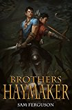 Brothers Haymaker (Haymaker Adventures Book 2) (Kindle Edition)