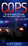 COPS: The Truth About Cops and Why You Should Trust Them (Kindle Edition)