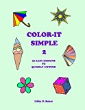 Color-It Simple 2: 50 Easy Designs to Quickly Unwind (Volume 2)