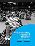 Communication, Sport and Disability: The Case of Power Soccer (Interdisciplinary Disability Studies)