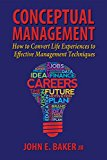 Conceptual Management: How to Convert Life Experiences to Effective Management Techniques (Kindle Edition)
