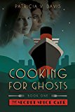 Cooking for Ghosts: Book I The Secret Spice Cafe Trilogy (Secret Spice Cafe Series)