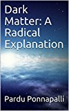 Dark Matter: A Radical Explanation (Kindle Edition)