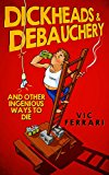 Dickheads & Debauchery: and other ingenious ways to die (Kindle Edition)