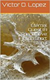 Eternal Quest (A Speculative Fiction Short Story) (Kindle Edition)