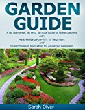 Garden Guide - A No Nonsense, No PhD, No Fuss Guide to Great Gardens with Hand-Holding How To's for Beginners and Straightforward Instruction for Advanced Gardeners (Kindle Edition)