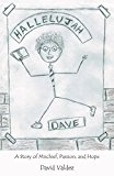 Hallelujah Dave: A Story of Mischief, Passion, and Hope (Kindle Edition)