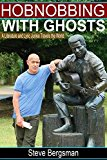 Hobnobbing With Ghosts: A Literature And Lyric Junkie Travels The World (Kindle Edition)