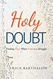 Holy Doubt: Finding Hope When Faith is a Struggle (Kindle Edition)