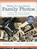 How to Archive Family Photos: A Step-by-Step Guide to Organize and Share Your Photos Digitally (Kindle Edition)