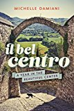 Il Bel Centro: A Year in the Beautiful Center (Kindle Edition)