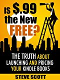 Is $.99 the New Free? The Truth About Launching and Pricing Your Kindle Books (Kindle Edition)